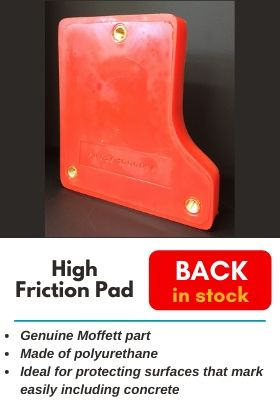 Moffett High Friction Pad. Genuine Moffett part. Made of polyurethane. Ideal for protecting surfaces that mark easily. Back in stock now!