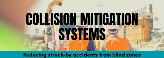 Collision Mitigation Systems. Reducing struck–by accidents from blind zones.